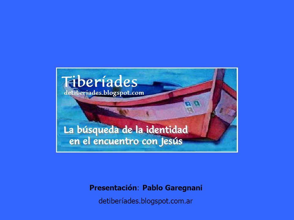 Presentación: Pablo Garegnani detiberíades.blogspot.com.ar