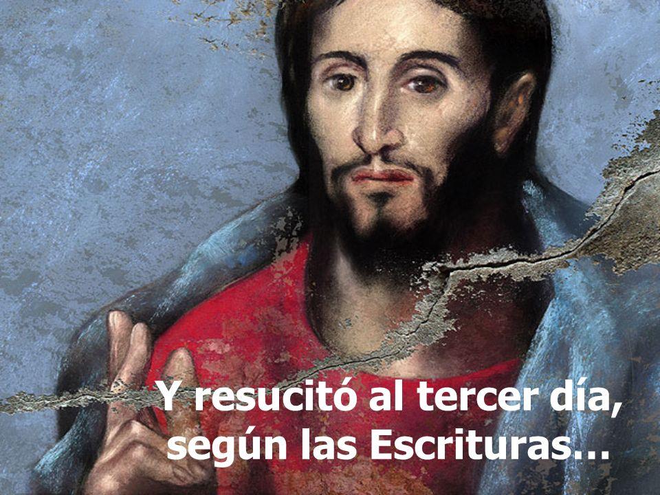 Y resucitó al tercer día, según las Escrituras…