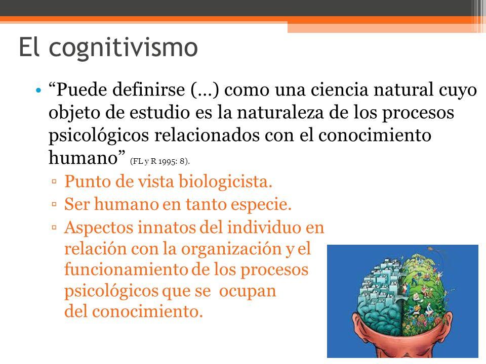 El cognitivismo El conocimiento es entendido como facultad o competencia, es decir, la información biológica que da cuenta de determinadas funciones humanas.