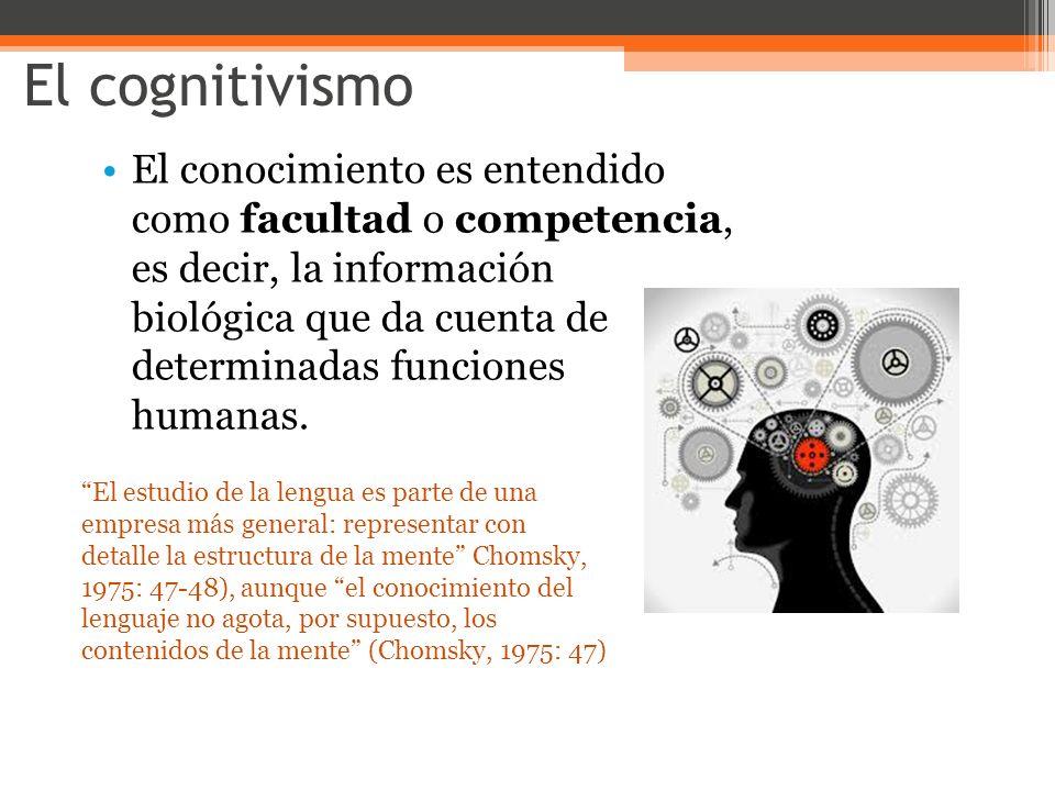El cognitivismo El conocimiento es entendido como facultad o competencia, es decir, la información biológica que da cuenta de determinadas funciones h