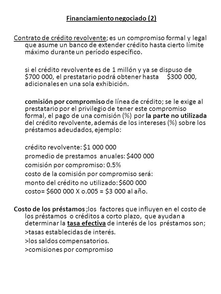 Financiamiento negociado (2) Contrato de crédito revolvente; es un compromiso formal y legal que asume un banco de extender crédito hasta cierto límit