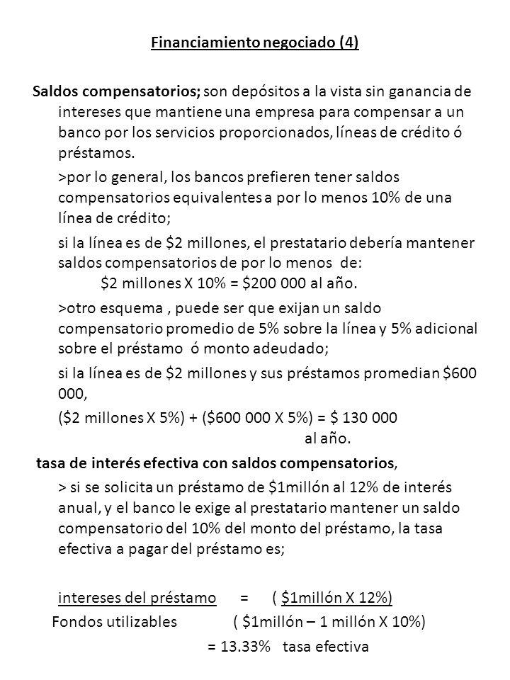 Financiamiento negociado (4) Saldos compensatorios; son depósitos a la vista sin ganancia de intereses que mantiene una empresa para compensar a un banco por los servicios proporcionados, líneas de crédito ó préstamos.