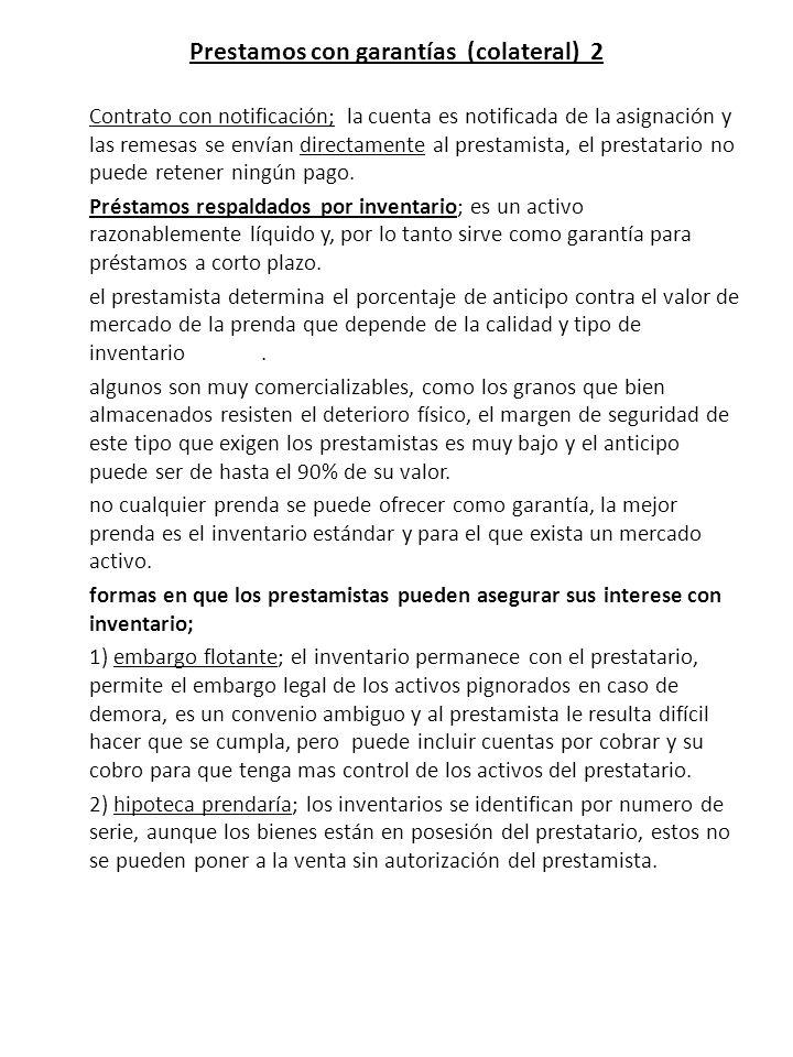 Prestamos con garantías (colateral) 2 Contrato con notificación; la cuenta es notificada de la asignación y las remesas se envían directamente al prestamista, el prestatario no puede retener ningún pago.