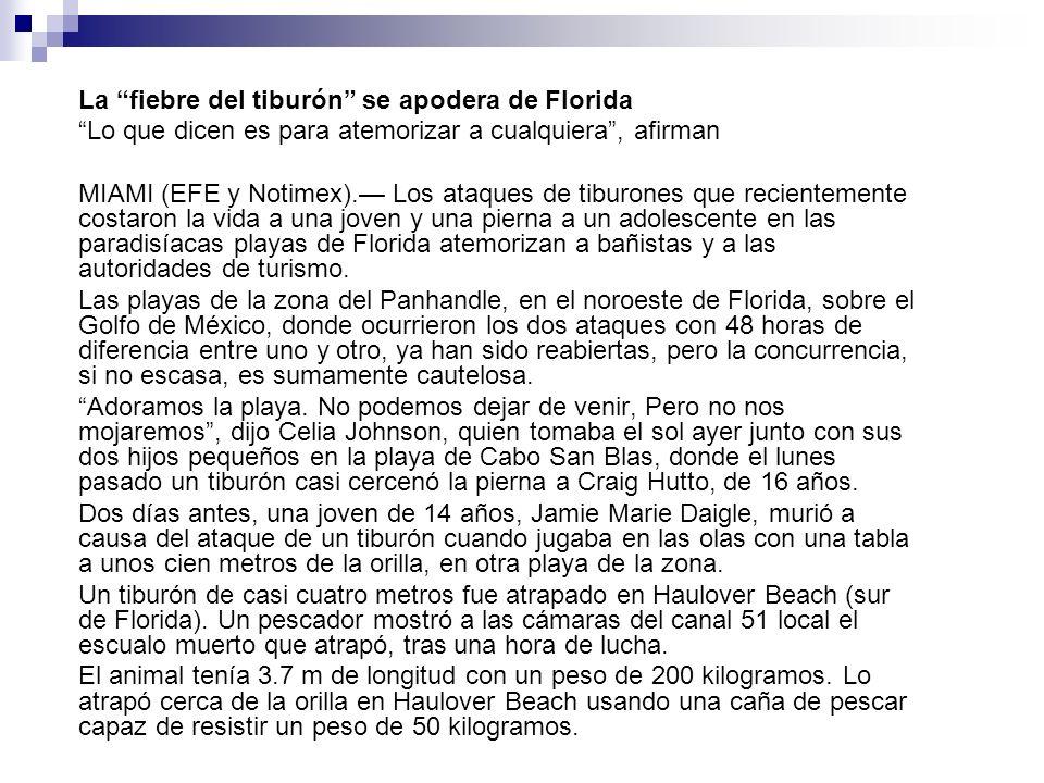 La fiebre del tiburón se apodera de Florida Lo que dicen es para atemorizar a cualquiera, afirman MIAMI (EFE y Notimex). Los ataques de tiburones que