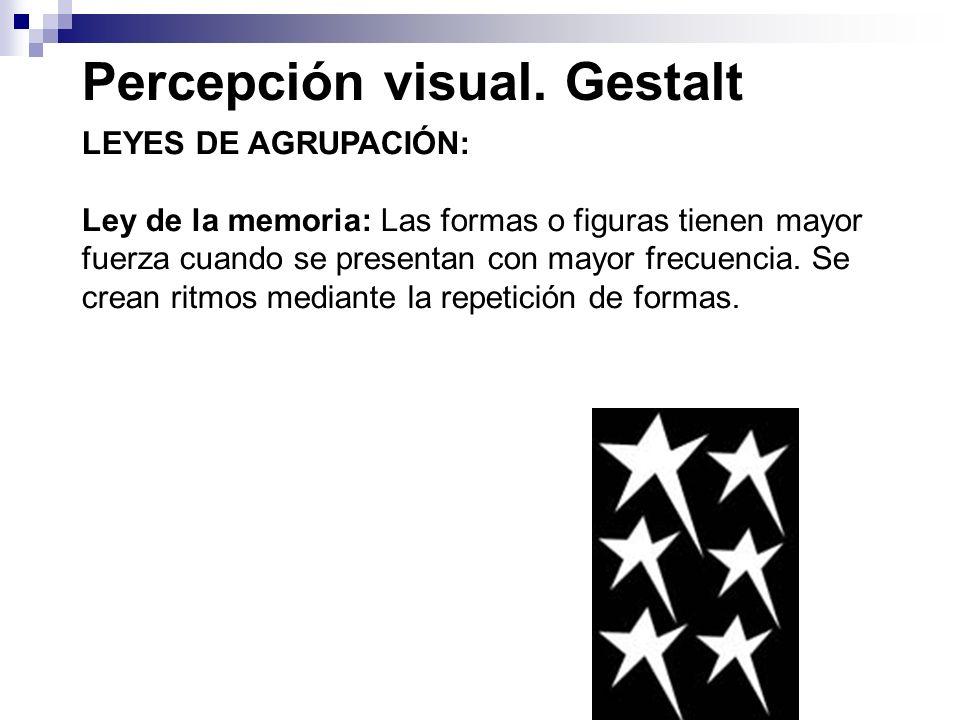 Percepción visual. Gestalt LEYES DE AGRUPACIÓN: Ley de la memoria: Las formas o figuras tienen mayor fuerza cuando se presentan con mayor frecuencia.