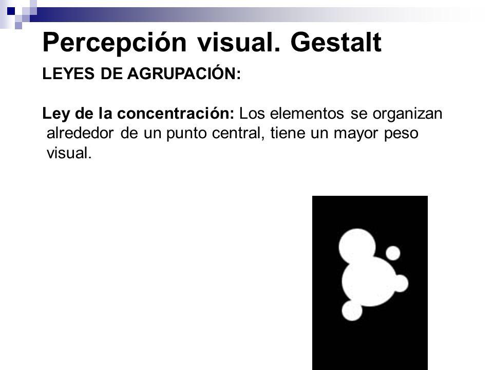 Percepción visual. Gestalt LEYES DE AGRUPACIÓN: Ley de la concentración: Los elementos se organizan alrededor de un punto central, tiene un mayor peso