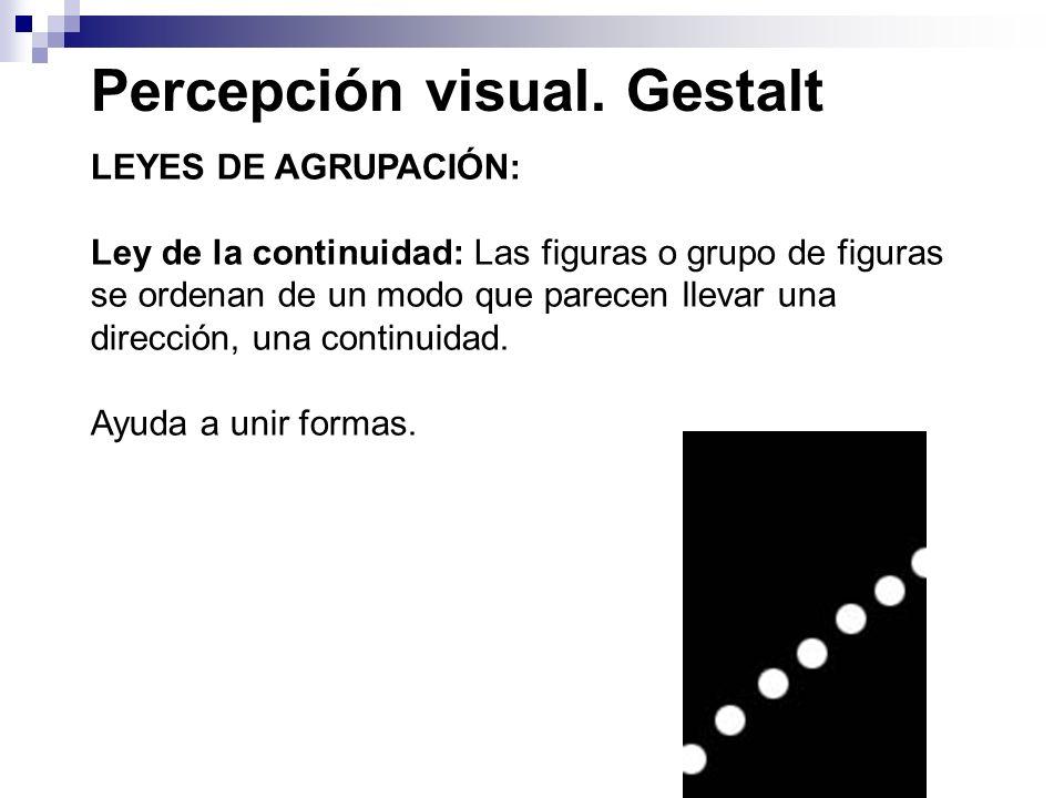 Percepción visual. Gestalt LEYES DE AGRUPACIÓN: Ley de la continuidad: Las figuras o grupo de figuras se ordenan de un modo que parecen llevar una dir