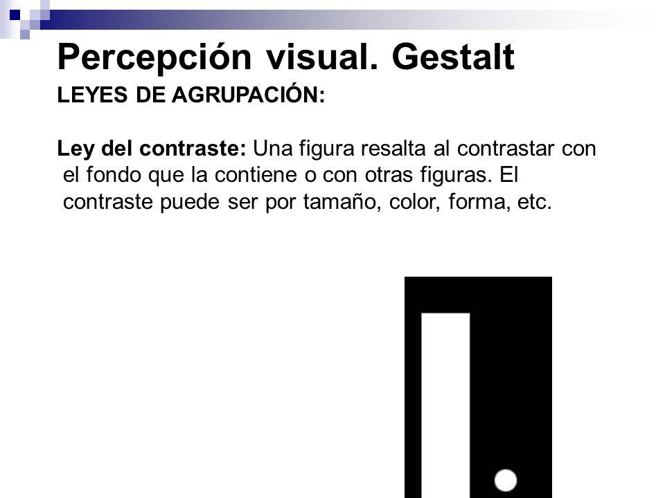 Percepción visual. Gestalt LEYES DE AGRUPACIÓN: Ley del contraste: Una figura resalta al contrastar con el fondo que la contiene o con otras figuras.