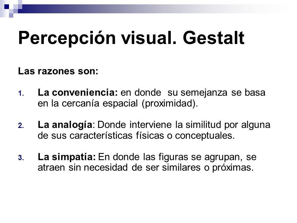 Percepción visual. Gestalt Las razones son: 1. La conveniencia: en donde su semejanza se basa en la cercanía espacial (proximidad). 2. La analogía: Do
