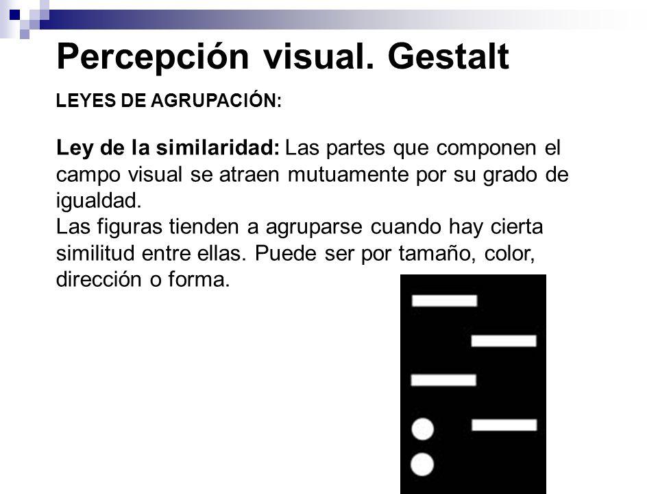 Percepción visual. Gestalt LEYES DE AGRUPACIÓN: Ley de la similaridad: Las partes que componen el campo visual se atraen mutuamente por su grado de ig