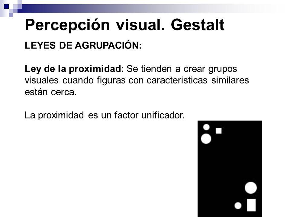 Percepción visual. Gestalt LEYES DE AGRUPACIÓN: Ley de la proximidad: Se tienden a crear grupos visuales cuando figuras con caracteristicas similares