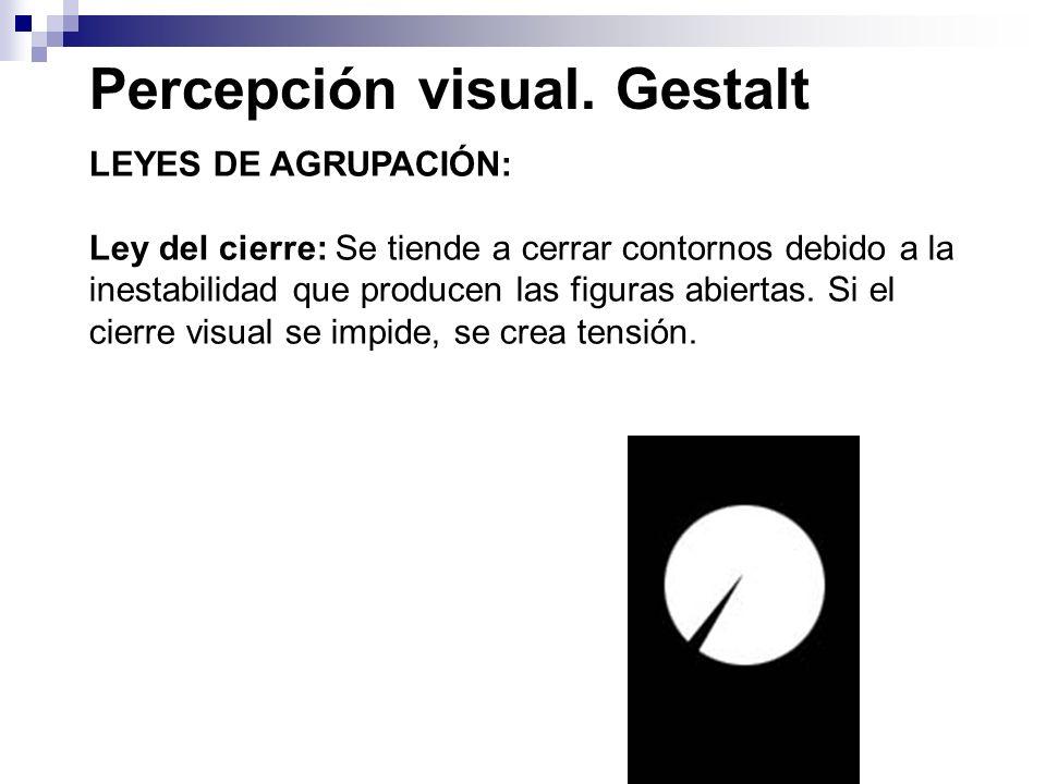 Percepción visual. Gestalt LEYES DE AGRUPACIÓN: Ley del cierre: Se tiende a cerrar contornos debido a la inestabilidad que producen las figuras abiert