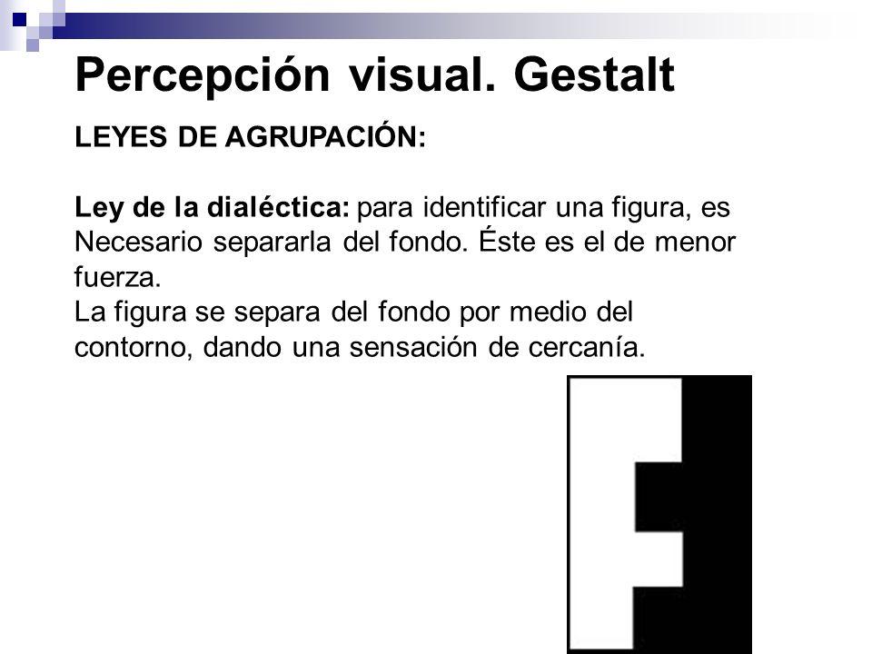 Percepción visual. Gestalt LEYES DE AGRUPACIÓN: Ley de la dialéctica: para identificar una figura, es Necesario separarla del fondo. Éste es el de men