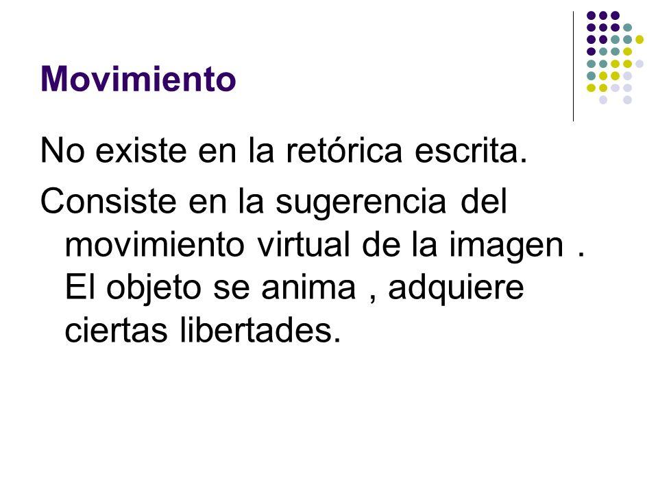Movimiento No existe en la retórica escrita. Consiste en la sugerencia del movimiento virtual de la imagen. El objeto se anima, adquiere ciertas liber
