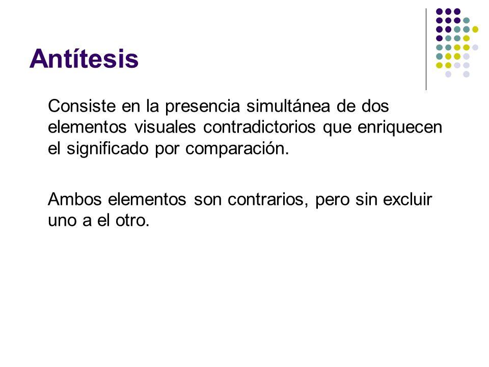 Antítesis Consiste en la presencia simultánea de dos elementos visuales contradictorios que enriquecen el significado por comparación. Ambos elementos