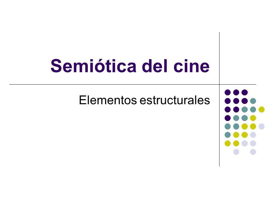 Semiótica del cine Elementos estructurales