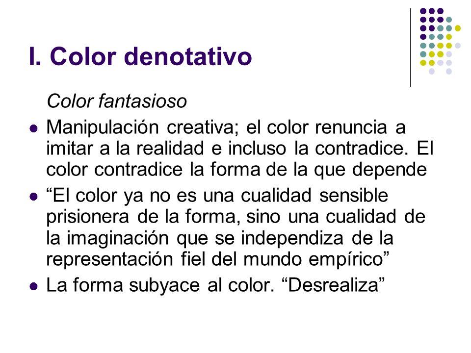 I. Color denotativo Color fantasioso Manipulación creativa; el color renuncia a imitar a la realidad e incluso la contradice. El color contradice la f