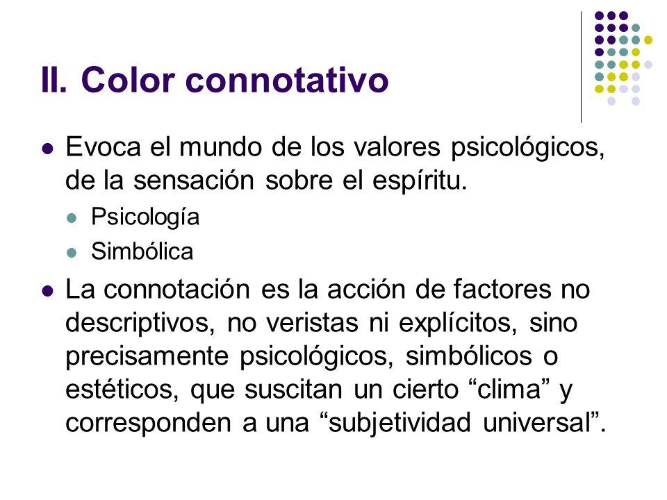 II. Color connotativo Evoca el mundo de los valores psicológicos, de la sensación sobre el espíritu. Psicología Simbólica La connotación es la acción