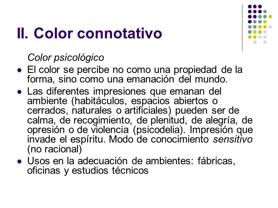 II. Color connotativo Color psicológico El color se percibe no como una propiedad de la forma, sino como una emanación del mundo. Las diferentes impre