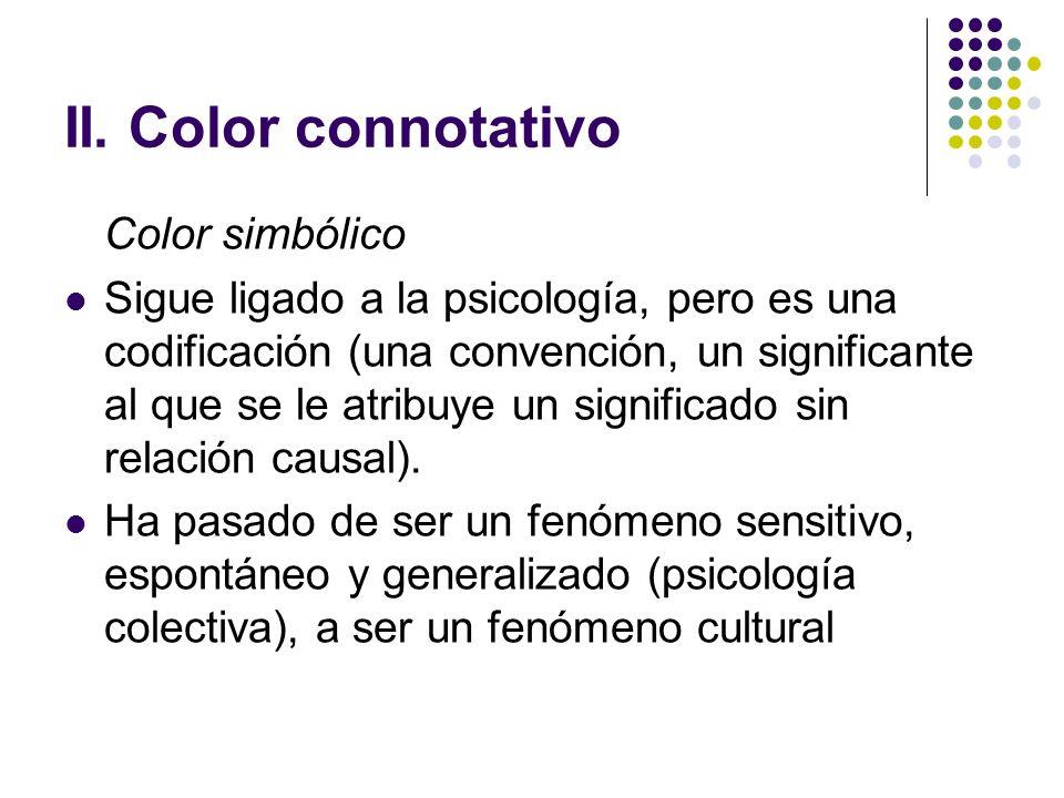 II. Color connotativo Color simbólico Sigue ligado a la psicología, pero es una codificación (una convención, un significante al que se le atribuye un