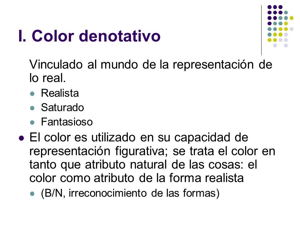 I. Color denotativo Vinculado al mundo de la representación de lo real. Realista Saturado Fantasioso El color es utilizado en su capacidad de represen