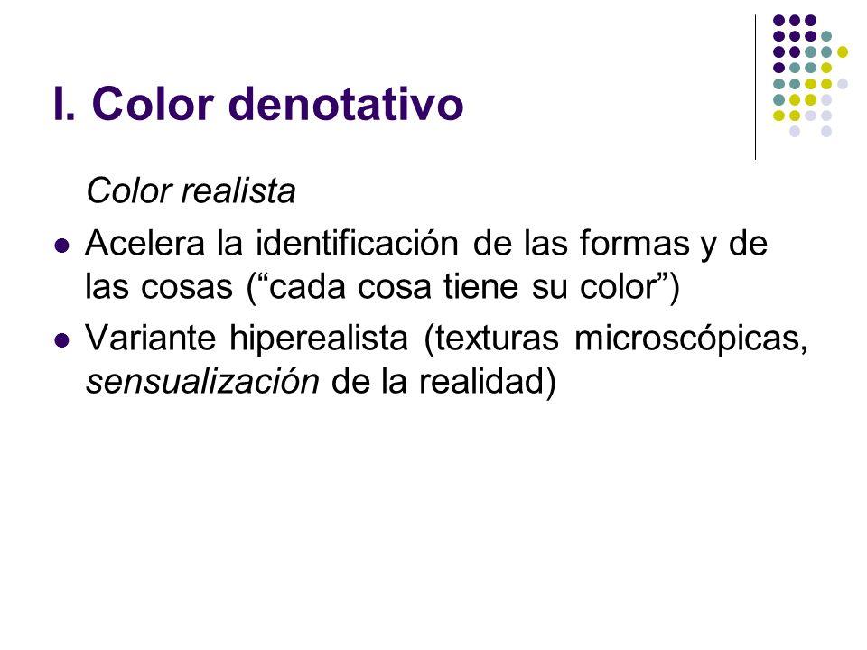 I. Color denotativo Color realista Acelera la identificación de las formas y de las cosas (cada cosa tiene su color) Variante hiperealista (texturas m
