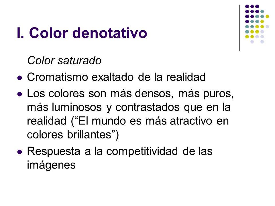 I. Color denotativo Color saturado Cromatismo exaltado de la realidad Los colores son más densos, más puros, más luminosos y contrastados que en la re