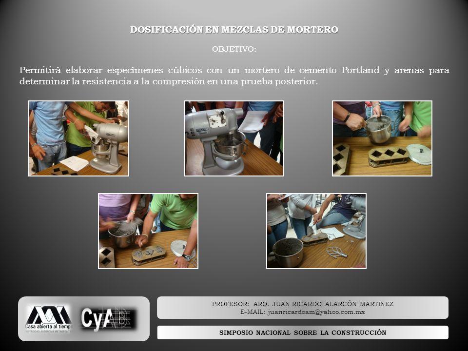 SIMPOSIO NACIONAL SOBRE LA CONSTRUCCIÓN DOSIFICACIÓN EN MEZCLAS DE MORTERO OBJETIVO: Permitirá elaborar especímenes cúbicos con un mortero de cemento
