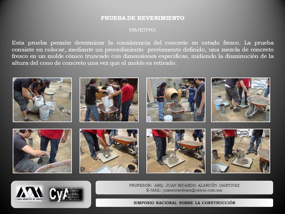 SIMPOSIO NACIONAL SOBRE LA CONSTRUCCIÓN PRUEBA DE REVENIMIENTO OBJETIVO: Esta prueba permite determinar la consistencia del concreto en estado fresco.