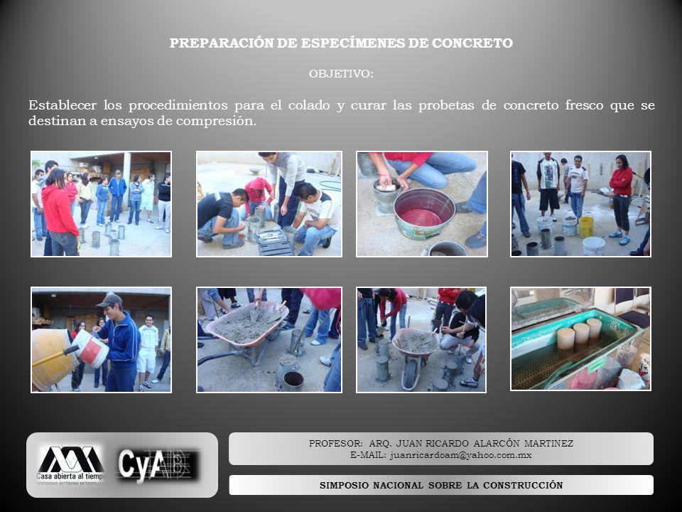 SIMPOSIO NACIONAL SOBRE LA CONSTRUCCIÓN PREPARACIÓN DE ESPECÍMENES DE CONCRETO OBJETIVO: Establecer los procedimientos para el colado y curar las prob