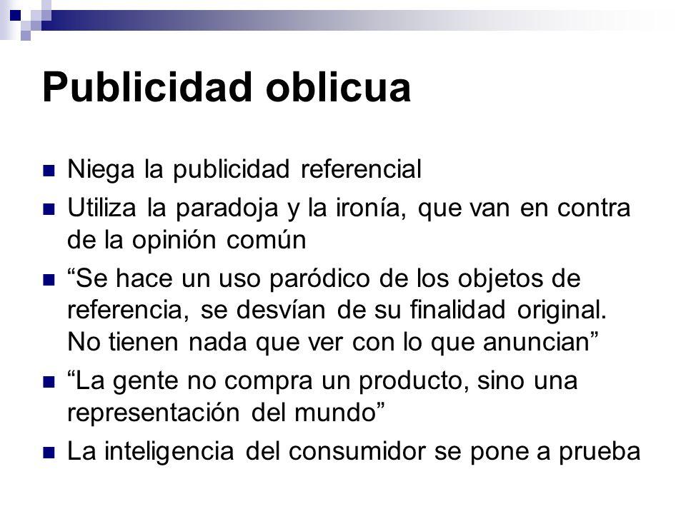 Publicidad oblicua Niega la publicidad referencial Utiliza la paradoja y la ironía, que van en contra de la opinión común Se hace un uso paródico de l