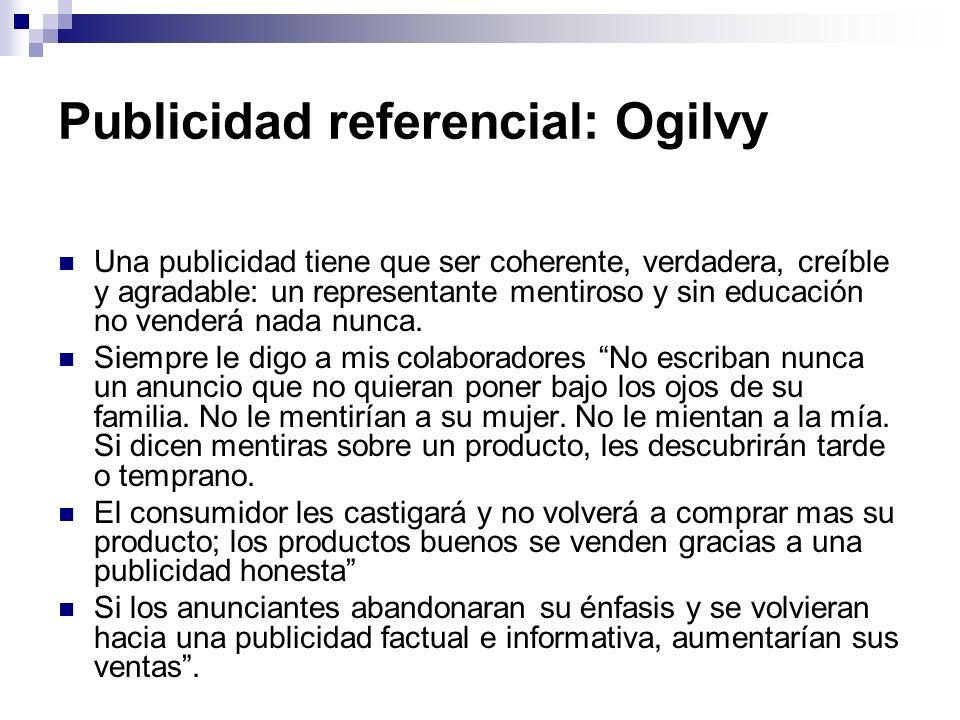 Publicidad referencial: Ogilvy Una publicidad tiene que ser coherente, verdadera, creíble y agradable: un representante mentiroso y sin educación no v