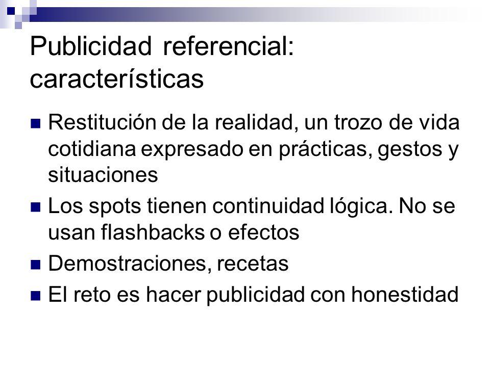Publicidad referencial: Procedimientos Articulaciones antes / después Informaciones concretas o atractivos anecdóticos Sin adjetivos o eslóganes