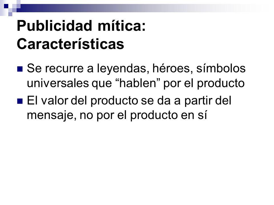 Publicidad mítica: Características Se recurre a leyendas, héroes, símbolos universales que hablen por el producto El valor del producto se da a partir