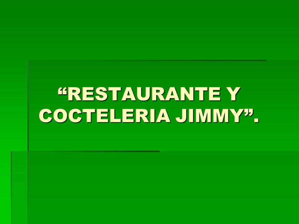 RESTAURANTE Y COCTELERIA JIMMY.