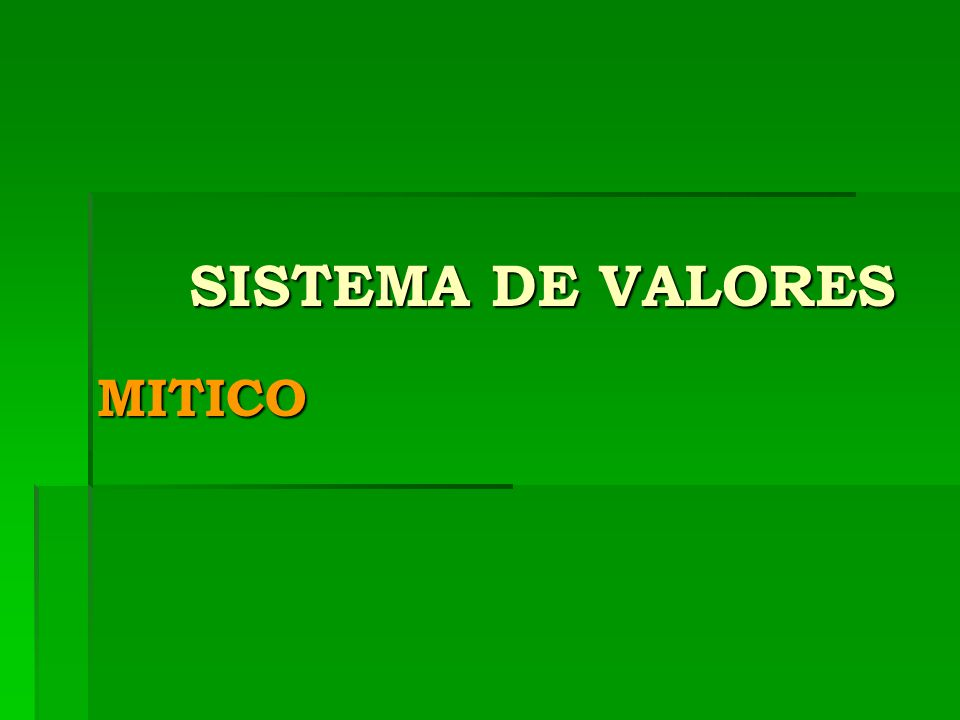 SISTEMA DE VALORES MITICO