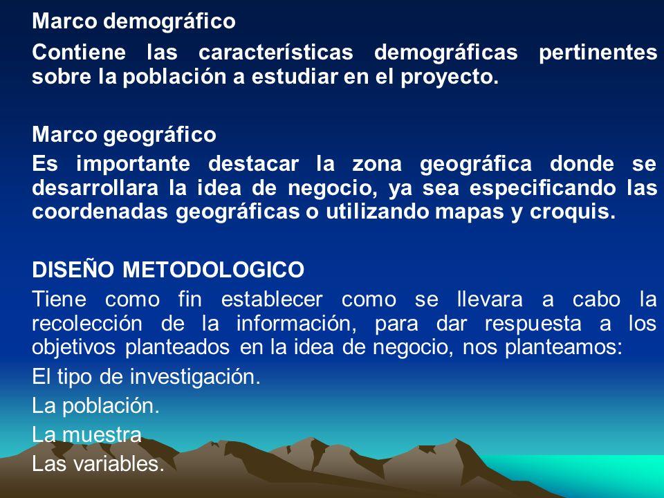 Marco demográfico Contiene las características demográficas pertinentes sobre la población a estudiar en el proyecto. Marco geográfico Es importante d