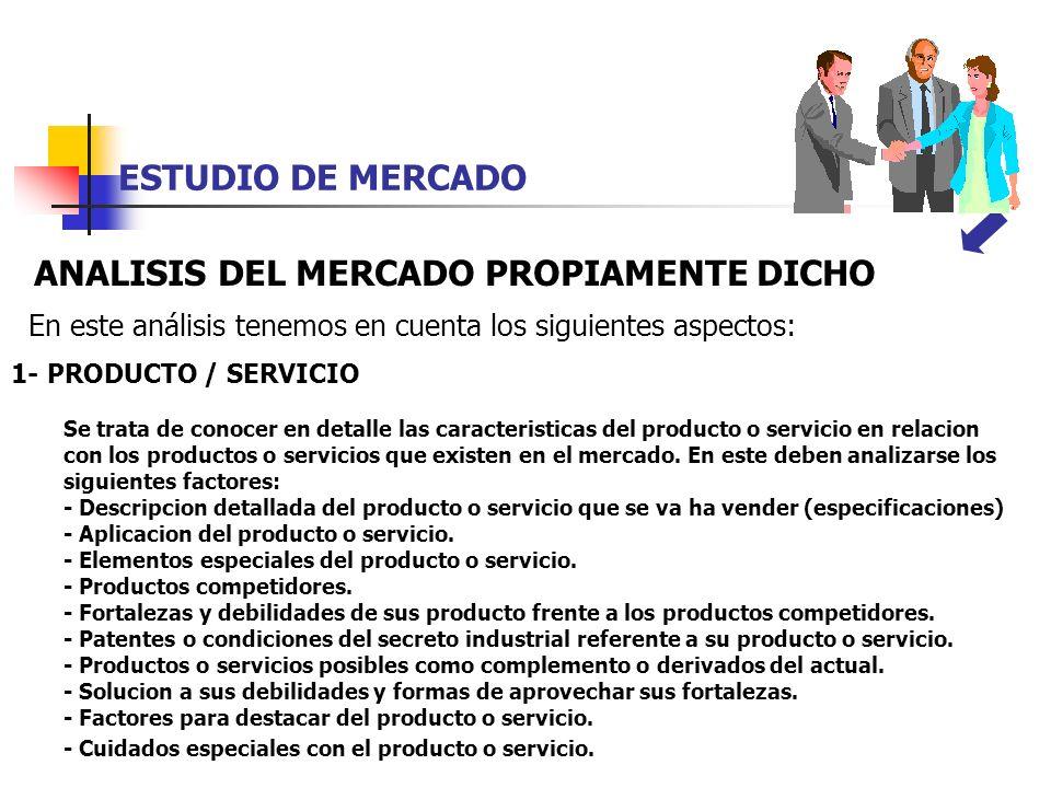 ESTUDIO DE MERCADO ANALISIS DEL MERCADO PROPIAMENTE DICHO En este análisis tenemos en cuenta los siguientes aspectos: 1- PRODUCTO / SERVICIO Se trata