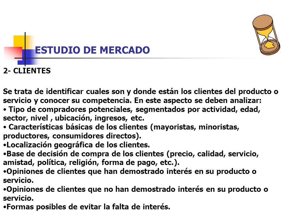 ESTUDIO DE MERCADO 2- CLIENTES Se trata de identificar cuales son y donde están los clientes del producto o servicio y conocer su competencia. En este