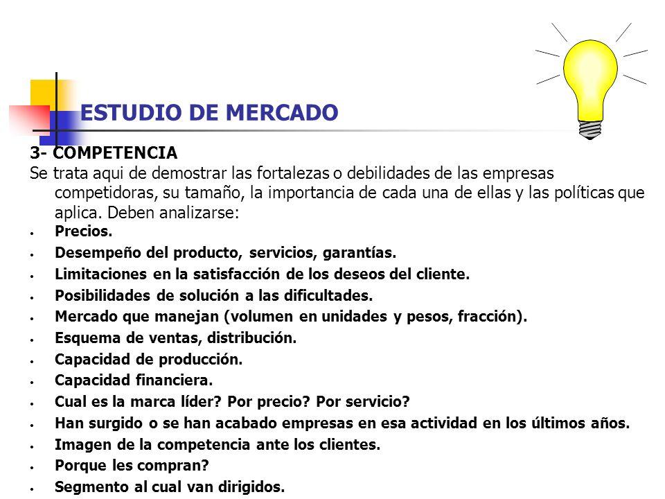 ESTUDIO DE MERCADO 3- COMPETENCIA Se trata aqui de demostrar las fortalezas o debilidades de las empresas competidoras, su tamaño, la importancia de c
