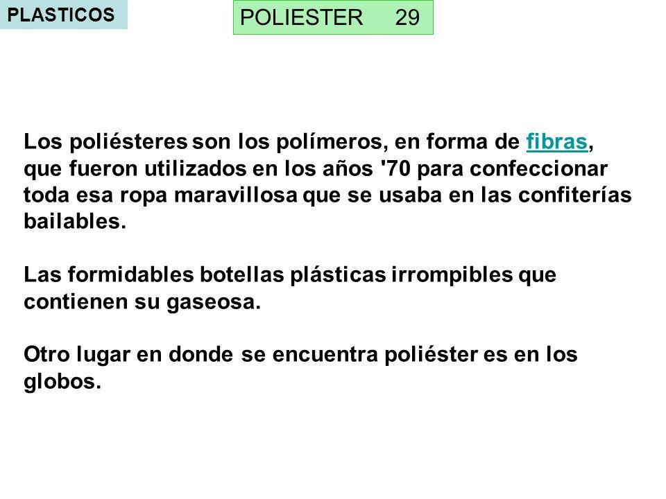 PLASTICOS Los poliésteres son los polímeros, en forma de fibras, que fueron utilizados en los años '70 para confeccionar toda esa ropa maravillosa que