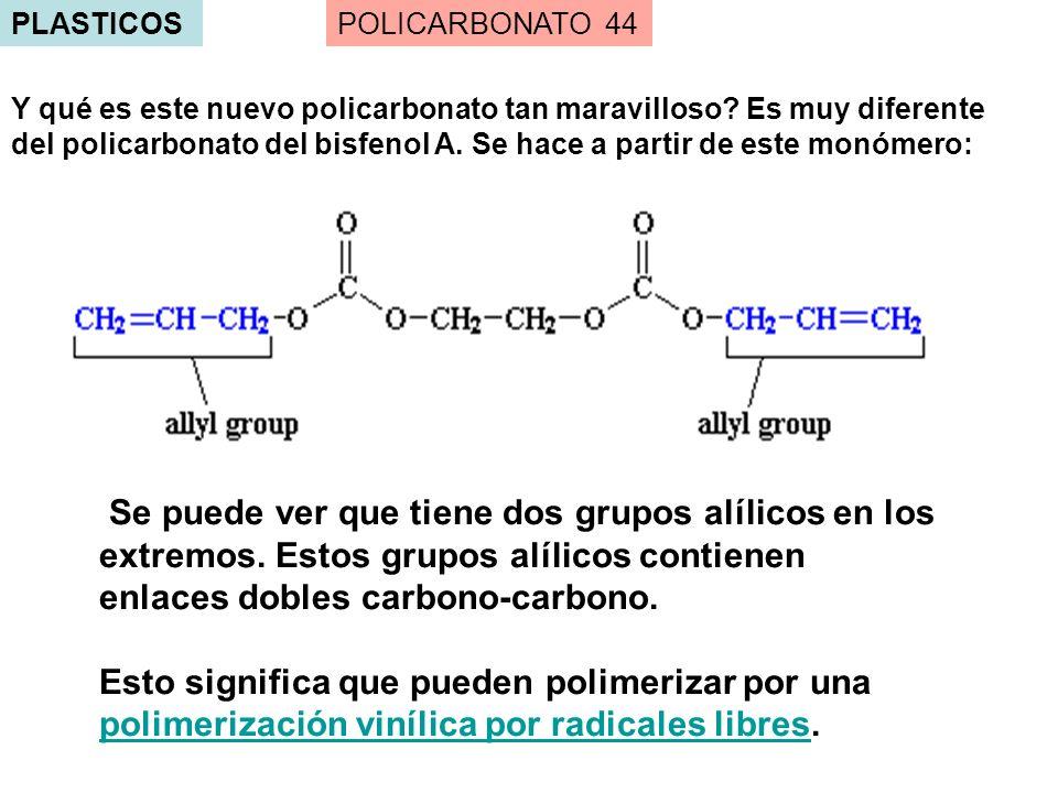 PLASTICOS Se puede ver que tiene dos grupos alílicos en los extremos. Estos grupos alílicos contienen enlaces dobles carbono-carbono. Esto significa q