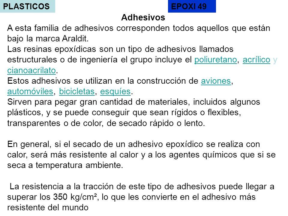PLASTICOS Adhesivos A esta familia de adhesivos corresponden todos aquellos que están bajo la marca Araldit. Las resinas epoxídicas son un tipo de adh