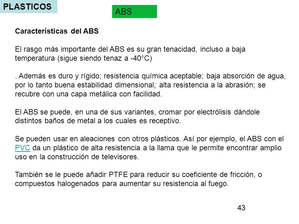 PLASTICOS ABS Características del ABS El rasgo más importante del ABS es su gran tenacidad, incluso a baja temperatura (sigue siendo tenaz a -40°C). A
