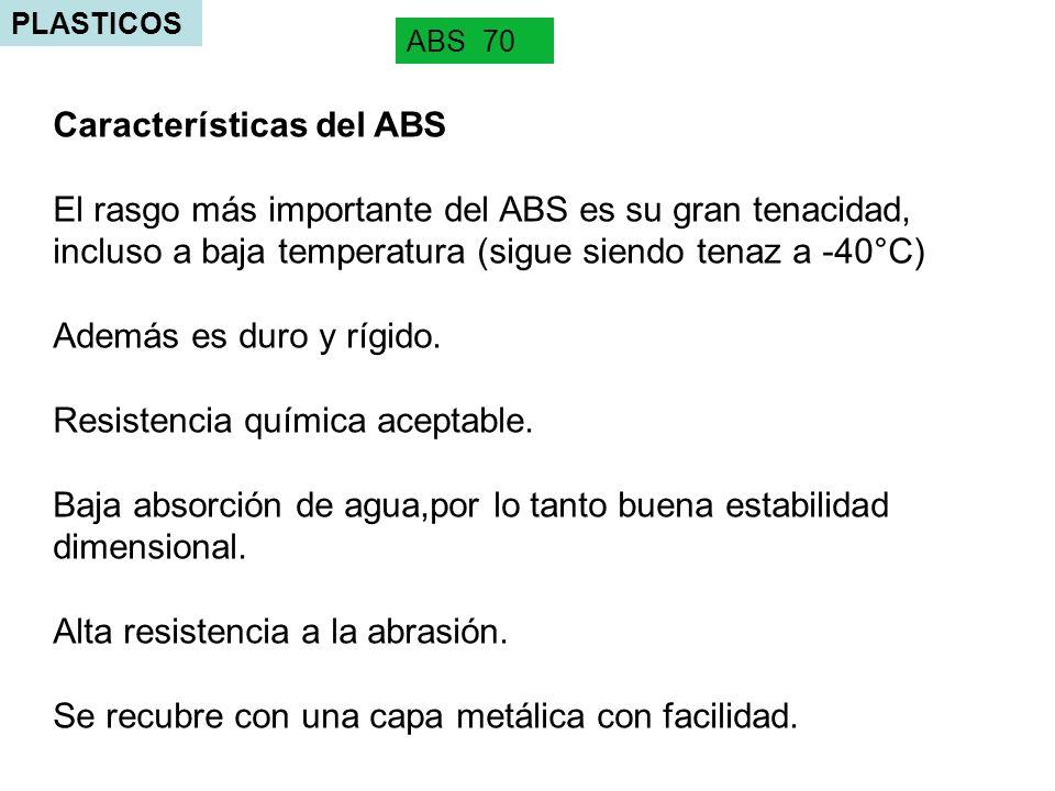 PLASTICOS ABS 70 Características del ABS El rasgo más importante del ABS es su gran tenacidad, incluso a baja temperatura (sigue siendo tenaz a -40°C) Además es duro y rígido.
