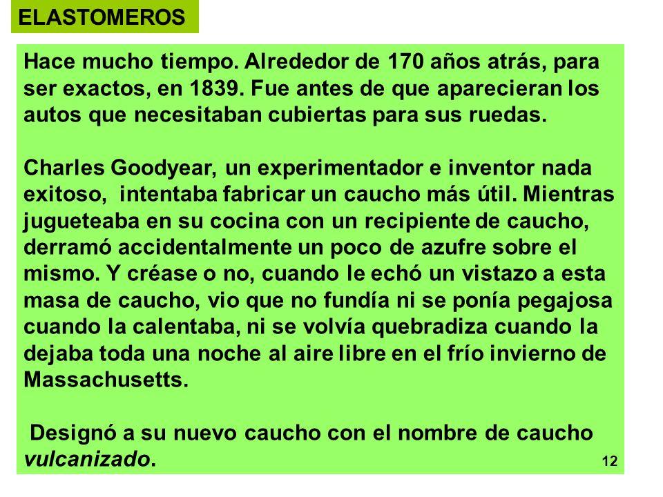 30 ELASTOMEROS Hace mucho tiempo. Alrededor de 170 años atrás, para ser exactos, en 1839. Fue antes de que aparecieran los autos que necesitaban cubie