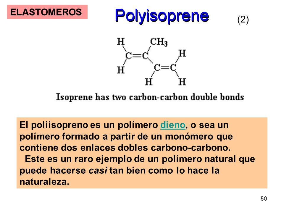 50 ELASTOMEROS El poliisopreno es un polímero dieno, o sea un polímero formado a partir de un monómero que contiene dos enlaces dobles carbono-carbono