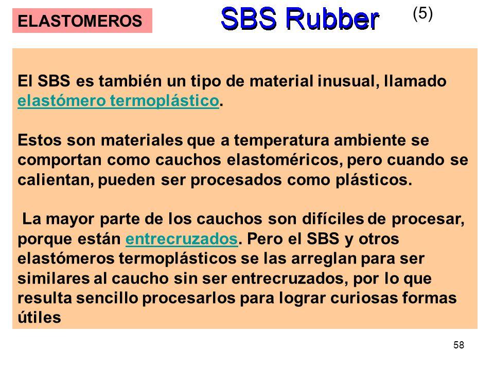 58 ELASTOMEROS El SBS es también un tipo de material inusual, llamado elastómero termoplástico. elastómero termoplástico Estos son materiales que a te