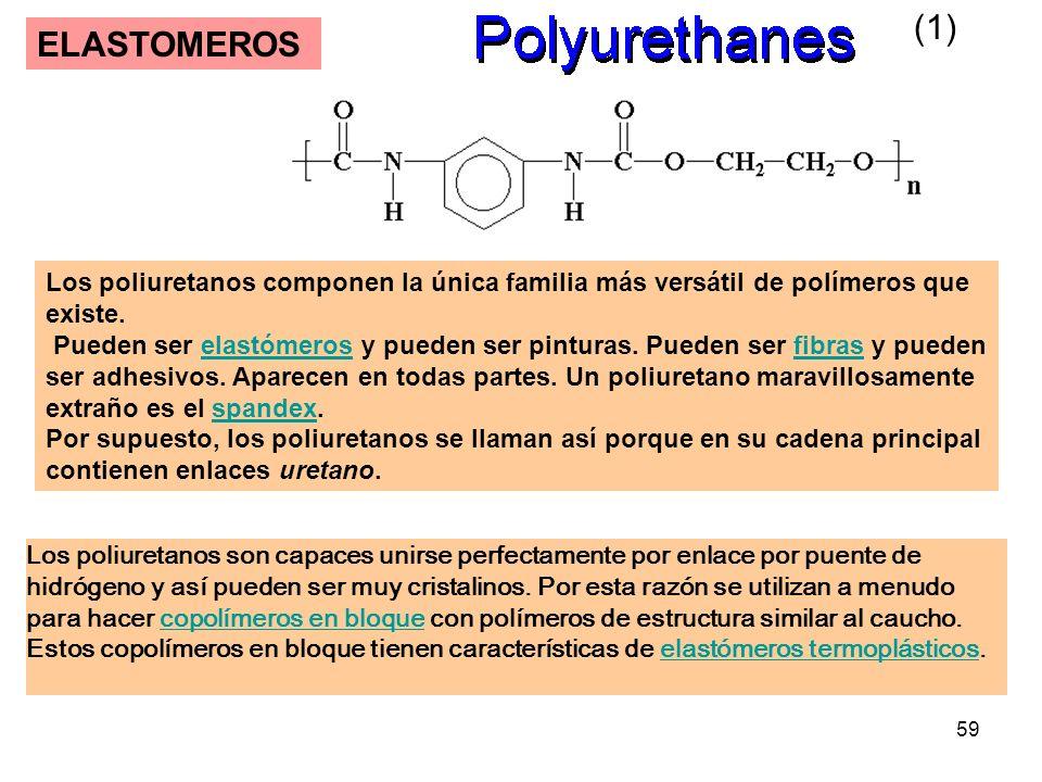 59 ELASTOMEROS Los poliuretanos componen la única familia más versátil de polímeros que existe. Pueden ser elastómeros y pueden ser pinturas. Pueden s