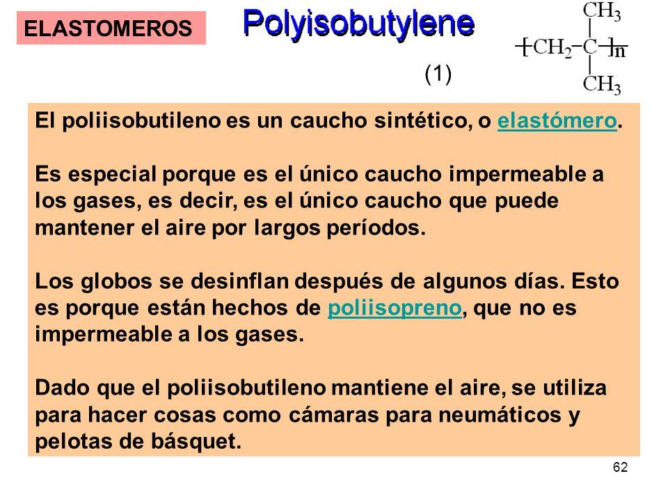 62 ELASTOMEROS El poliisobutileno es un caucho sintético, o elastómero.elastómero Es especial porque es el único caucho impermeable a los gases, es de